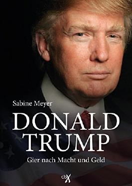 Donald Trump: Gier nach Macht und Geld