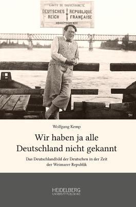 Wir haben ja alle Deutschland nicht gekannt: Das Deutschlandbild der Deutschen in der Zeit der Weimarer Republik