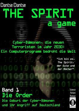 """THE SPIRIT - a game. Cyber-Dämonen, die neuen Terroristen im Jahr 2030: ein Computerprogramm bedroht die Welt - """"Ich bin es, THE SPIRIT, der Gute und der Rächer"""""""