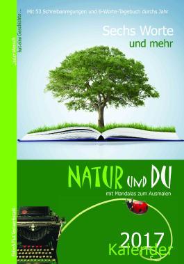 Sechs Worte und mehr ... Natur und Du Kalender 2017