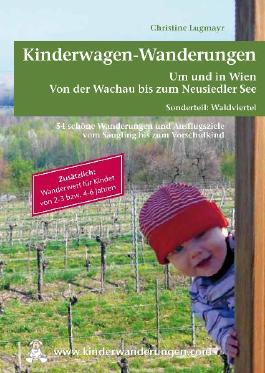 Kinderwagen - Wanderungen um und in Wien von der Wachau bis zum Neusiedler See, Sonderteil Waldviertel