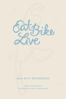Eat Bike Live: Das Sylt Reisebuch