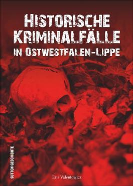 Historische Kriminalfälle in Ostwestfalen-Lippe