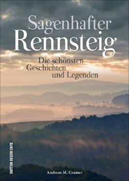 Sagenhafter Rennsteig: Die schönsten Geschichten und Legenden, liebevoll zusammengestellt und reich bebildert