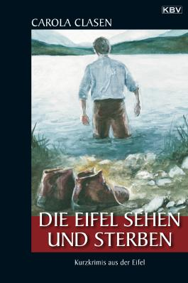 Die Eifel sehen und sterben: Kurzkrimis aus der Eifel