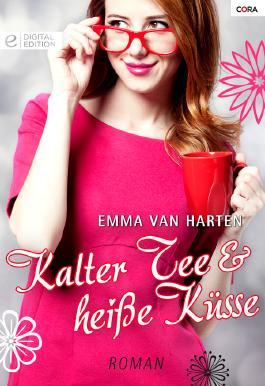 Kalter Tee und heiße Küsse: Digital Edition