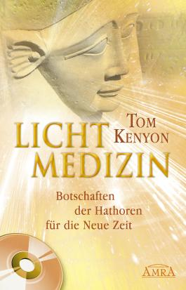 Lichtmedizin. Botschaften der Hathoren für die Neue Zeit