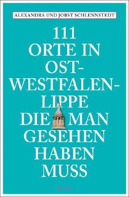 111 Orte in Ost-Westfalen-Lippe, die man gesehen haben muss