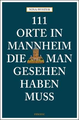 111 Orte in Mannheim, die man gesehen haben muss
