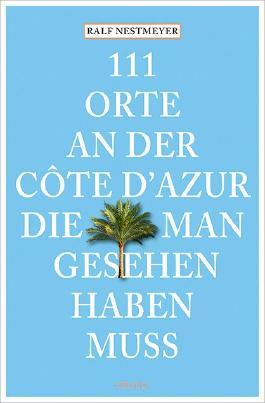 111 Orte an der Côte d Azur, die man gesehen haben muss