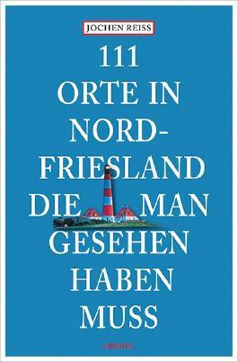 111 Orte in Nordfriesland, die man gesehen haben muss