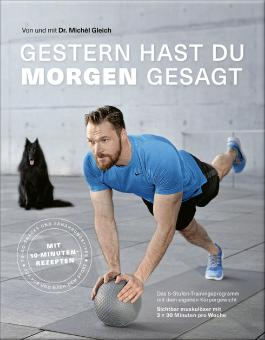 """Gestern hast du """"morgen"""" gesagt – Das 5-Stufen-Trainingsprogramm mit dem eigenen Körpergewicht"""