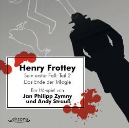 Henry Frottey - Sein erster Fall: Teil 2 -Das Ende der Trilogie: Ein Hörspiel