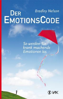 Der Emotionscode: So werden Sie krank machende Emotionen los