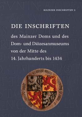 Die Inschriften des Mainzer Doms und des Dom- und Diözesanmuseums von der Mitte des 14. Jahrhunderts bis 1434