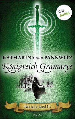 Das helle Kind III - Königreich Gramarye: Roman