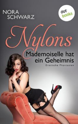 NYLONS - Band 5: Mademoiselle hat ein Geheimnis