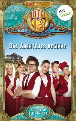 Das Hotel 13: Das Abenteuer beginnt: Der Roman zur TV-Serie