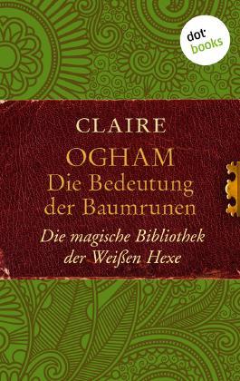 Ogham: Die Bedeutung der Baumrunen: Die magische Bibliothek der Weißen Hexe