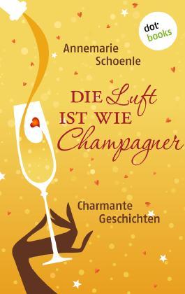 Die Luft ist wie Champagner: Charmante Geschichten (German Edition)
