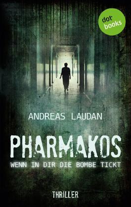 PHARMAKOS - Wenn in dir die Bombe tickt: Thriller