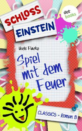 Schloss Einstein - Band 8: Spiel mit dem Feuer