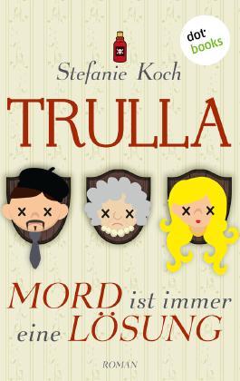 TRULLA - Mord ist immer eine Lösung: Roman