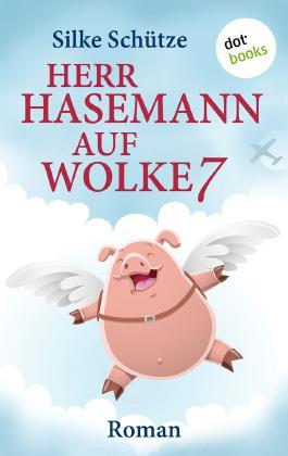 Herr Hasemann auf Wolke 7: Roman