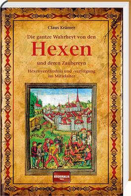 Die gantze Wahrheyt von den Hexen und deren Zaubereyn