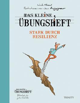 Das kleine Übungsheft - Stark durch Resilienz (Bibliothek der guten Gefühle)