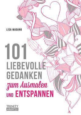 101 liebevolle Gedanken zum Ausmalen und Entspannen