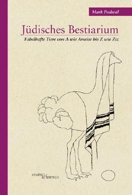 Jüdisches Bestiarium: Fabelhafte Tiere von A wie Ameise bis Z wie Ziz