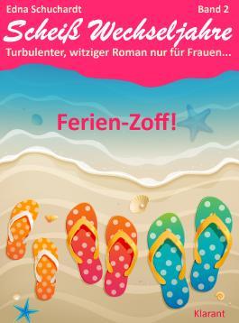 Ferienzoff! Scheiß Wechseljahre, Band 2. Turbulenter, spritziger Liebesroman nur für Frauen...