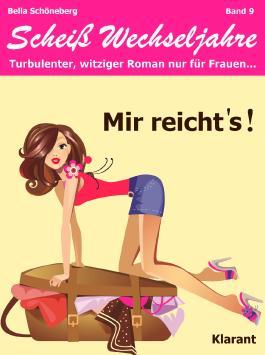 Mir reichts! Scheiß Wechseljahre, Band 9. Turbulenter, spritziger Liebesroman nur für Frauen...