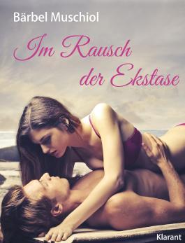 Im Rausch der Ekstase. Erotischer Roman