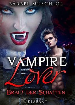 Vampire Lover - Braut der Schatten. Vampirroman: Fantasy - Trilogie