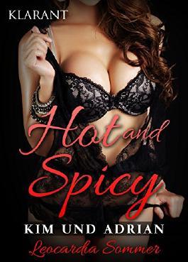 Hot and Spicy - Kim und Adrian. Erotischer Roman