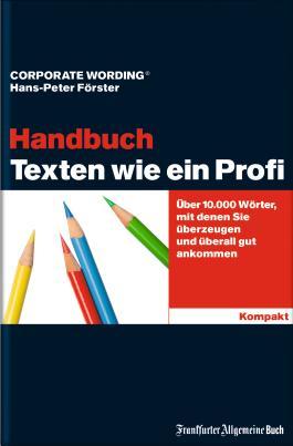 Texten wie ein Profi - Handbuch: Über 10.000 Wörter, mit denen Sie überzeugen und überall gut ankommen