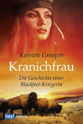 Kranichfrau: Die Geschichte einer Blackfeet-Kriegerin (German Edition)