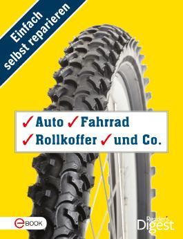 Einfach selbst reparieren - Auto, Fahrrad, Rollkoffer und Co.: Mehr als 80 praktische Tipps und Tricks für draußen und unterwegs