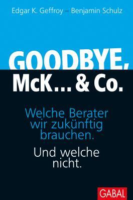 Goodbye, McK... & Co.: Welche Berater wir zukünftig brauchen. Und welche nicht. (Dein Business)