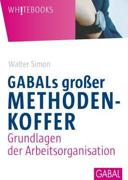 GABALs großer Methodenkoffer: Grundlagen der Arbeitsorganisation (Whitebooks)