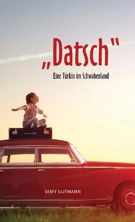 """""""Datsch"""" - Eine Türkin im Schwabenland"""