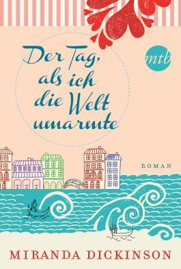 Der Tag, als ich die Welt umarmte: Liebesroman