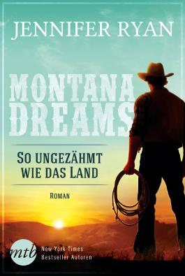 Montana Dreams - So ungezähmt wie das Land