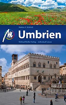 Umbrien Reiseführer Michael Müller Verlag: Individuell reisen mit vielen praktischen Tipps (MM-Reiseführer)