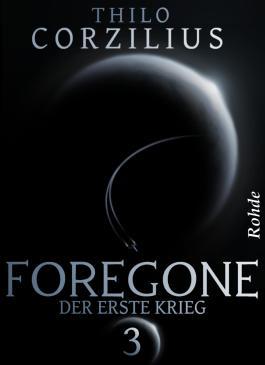 Foregone Band 3: Der erste Krieg
