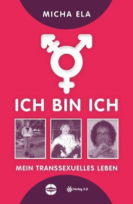 Ich bin ich: Mein transsexuelles Leben