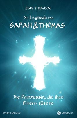 Die Legende von Sarah und Thomas - Die Prinzessin, die ihre Eltern tötete (Band 1)