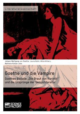 """Goethe und die Vampire. Goethes Ballade """"Die Braut von Korinth"""" und die Ursprünge der Vampirliteratur"""
